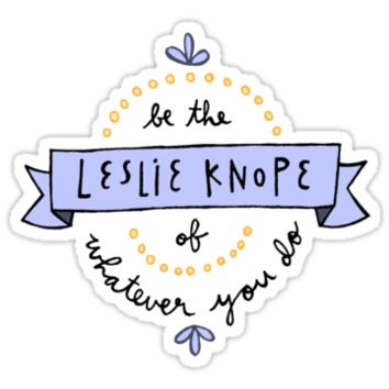 Be the Leslie Knope of Whatever You Do