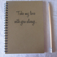 Take my love with you always... - 5 x 7 journal