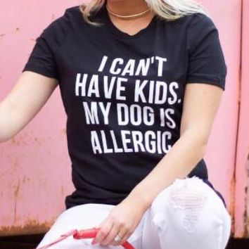 I Can't Have Kids, My Dog is Allergic T-Shirt Women Tumblr Fashion Tee Aesthetic Casual Top Cotton Lady Girl T Shirt Free Ship