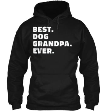 Mens Best Dog Grandpa Ever  Gift for Dog Grandfather Tee Pullover Hoodie 8 oz
