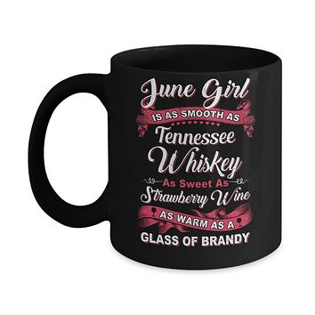 June Girl Is As Smooth As Tennessee Whiskey Birthday Mug