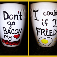 "Mug Bacon & Eggs (""Don't go bacon my heart, I couldn't if I fried"")"