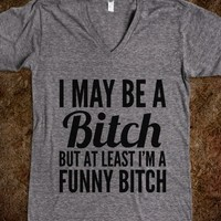 I MAY BE A BITCH BUT AT LEAST I'M A FUNNY BITCH V-NECK T-SHIRT (IDB322221)