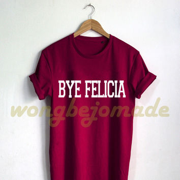 Bye Felicia Shirt Black Grey Maroon and White Color Tshirt