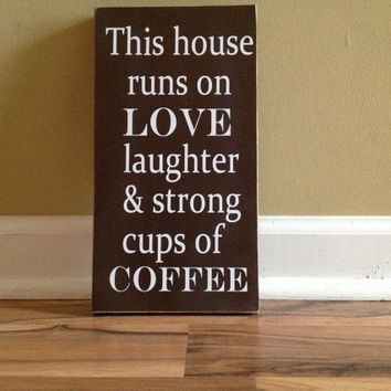This house runs on love laughter and strong cups of coffee wall decor wood sign kitchen sign strong coffee