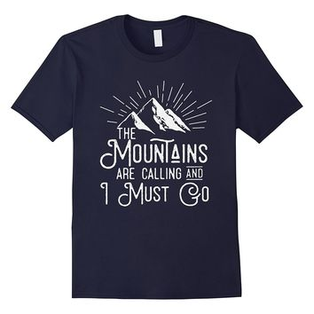 The Mountains Are Calling and I Must Go Shirt - Love Camping