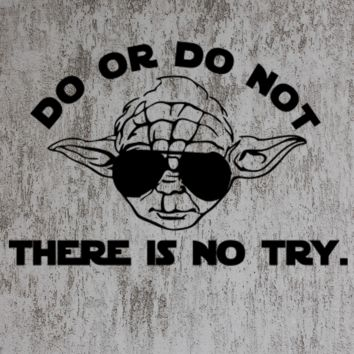 DO OR DO NOT THERE IS NO TRY TSHIRT