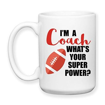 Coffee Mug, 15 oz, by Groovy Giftables - I'm A Football Coach What's Your Super Power 001
