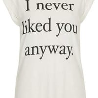 I Never Liked You Anyway Tee by Tee and Cake - Ecru