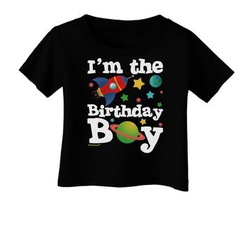 I'm the Birthday Boy - Outer Space Design Infant T-Shirt Dark by TooLoud