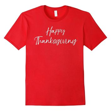 Happy Thanksgiving Shirt Fun Cute Holiday Turkey Day Tee
