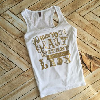 Hide Your Crazy and Start Acting Like a Lady Racer Back Tank or Tee