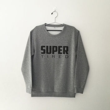 Super tired sweatshirt grey crewneck for womens teenager jumper funny saying teens fashion lazy relax dope swag student college gifts