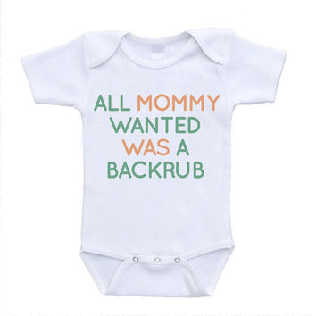 all mommy wanted was a back rub backrub awesome fun cute newborn custom clothes clothing online novelty trendy tees funny baby bodysuit