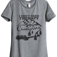 I Don't Need Therapy I Just Need To Go Camping