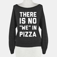 "There Is No ""we"" In Pizza"