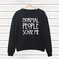 """Normal people scare me"" T-shirt Sweater MMS1248"
