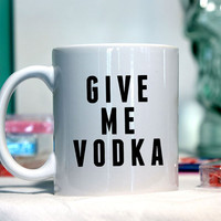 Give me vodka - Ceramic coffee mug - funny sayings