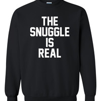 The snuggle is real Crewneck Sweatshirt