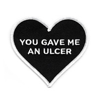 You Gave Me An Ulcer Patch