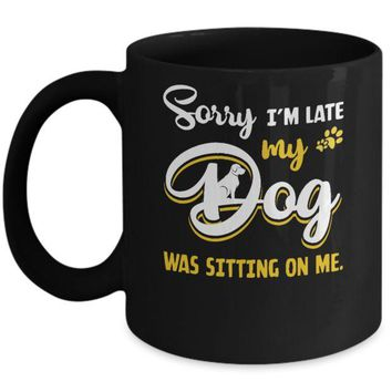 ONETOW Sorry I'm Late My Dog Was Sitting On Me Mug