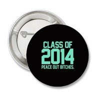 Class of 2014 Peace out Bitches Mint Blue Tiffany Pinback Buttons from Zazzle.com