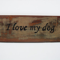 I Love My Dog, Small Rustic Home Decor Wooden Sign