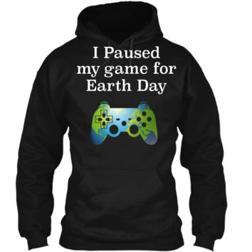 Earth Day 2018 Boys Kids Shirts Paused Game for Gift Idea Pullover Hoodie 8 oz