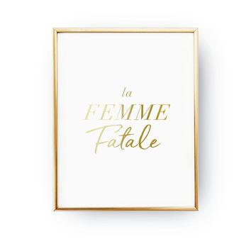 La Femme Fatale Print, Woman Poster, Typography Print, Real Gold Foil Print, Fashion Chic Print, Female Quote Poster, Minimal Wall Art