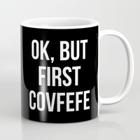 OK, But First Covfefe (Black & White) Mug by CreativeAngel