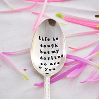 life is tough but my darling so are you. Teaspoon-silver plated- motivational gift, positive reminders spoon.