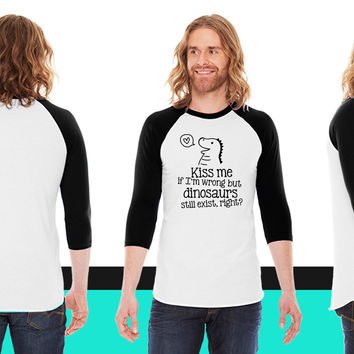 kiss me if im wrong but dinosaurs still exist... American Apparel Unisex 3/4 Sleeve T-Shirt