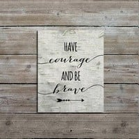 Have Courage and Be Brave Quote Print, Rustic Nursery Art, Wall Art, Baby Boy Room, Nursery