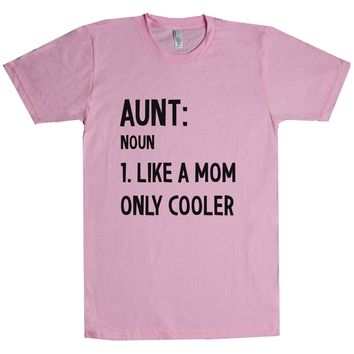 Aunt Noun Like A Mom But Cooler Unisex T Shirt