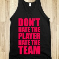 Don't Hate The Player, Hate The Team