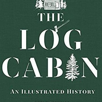 The Log Cabin: An Illustrated History
