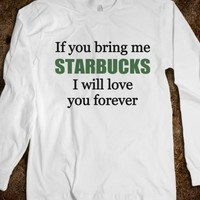 IF YOU BRING ME STARBUCKS I WILL LOVE YOU FOREVER - underlinedesigns