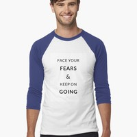 'FACE YOUR FEARS AND KEEP ON GOING - MOTIVATIONAL QUOTE' T-Shirt by IdeasForArtists