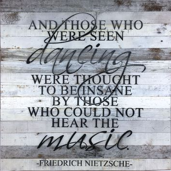And Those Who Were Seen Dancing Were Thought To Be Insane By Those Who Could Not Hear The Music - Friedrich Nietzsche (White with Black Text) Oversized Reclaimed Repurposed Wood Wall Decor Art - 28-in x 28-in