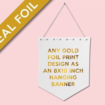 Hanging Gold Foil Banner of Any Print - Real Gold Foil Print - Gold Wall Decor - Gold Foil Paper Pennant - Hanging Wall Art - Wall Banner