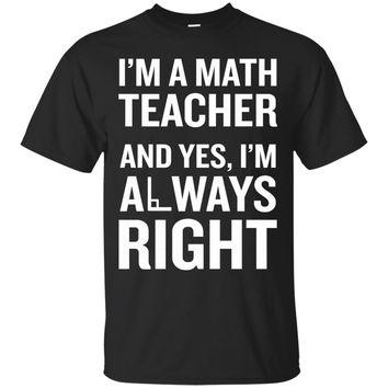 Math Teacher Always Right T-Shirt Funny Quote Pun Nerd Gift