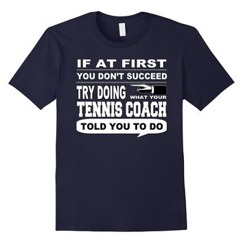If at First You Don't Succeed Tennis Coach T-Shirt Best Gift