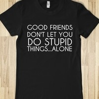 Supermarket: Good Friends Don't Let You Do Stupid Things...Alone from Glamfoxx Shirts