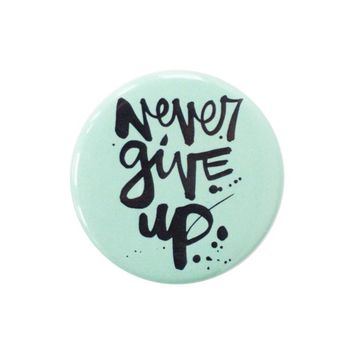 Never Give Up Mint Button