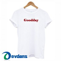 Goodday Font T Shirt Women And Men Size S To 3XL | Goodday Font T Shirt