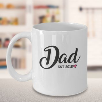 Dad Est 2018 Dad Coffee Mug Gift for New Dad Baby Shower Gift Pregnancy Reveal