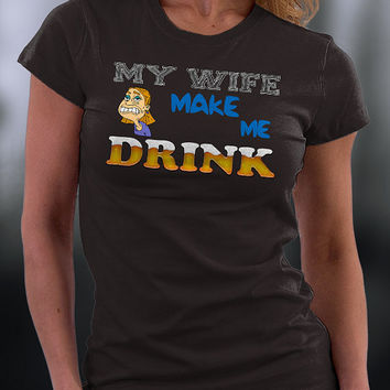 My Wife Makes Me Drink T Shirt, Funny Joke About My Wife T Shirt, Funny Gift T Shirt