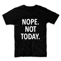 Nope Not Today Unisex Graphic Tshirt, Adult Tshirt, Graphic Tshirt For Men & Women