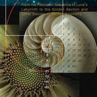 Math for Mystics: From the Fibonacci Sequence to Luna's Labyrinth to the Golden Section and Other Secrets of Sacred Geometry