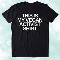 This Is My Vegan Activist Shirt Veganism Plant Based Diet Animal Right Activist Clothing Tumblr T-shirt